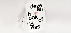 Out now! Dezeen Book of Ideas