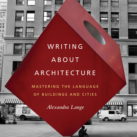 Competition: five copies of Writing About Architecture by Alexandra Lange to be won