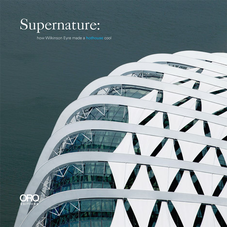 Supernature: how Wilkinson Eyre made a hothouse cool book