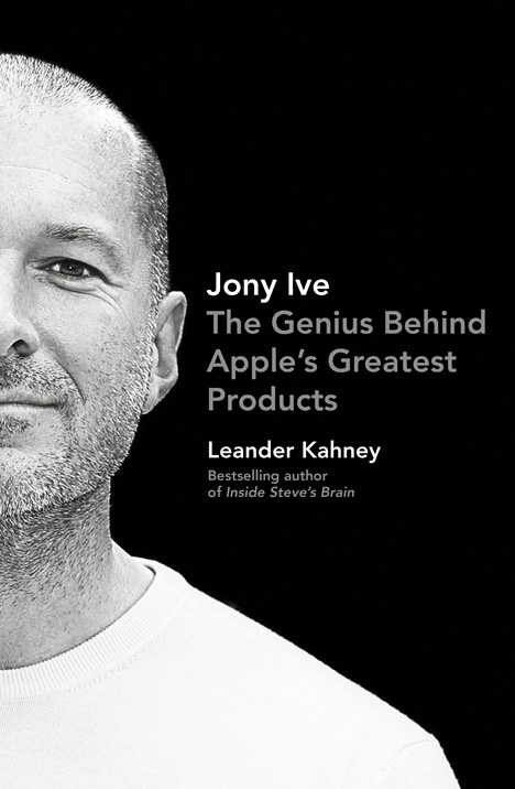 Jony Ive - The Genius Behind Apple's Greatest Products by Leander Kahney book cover