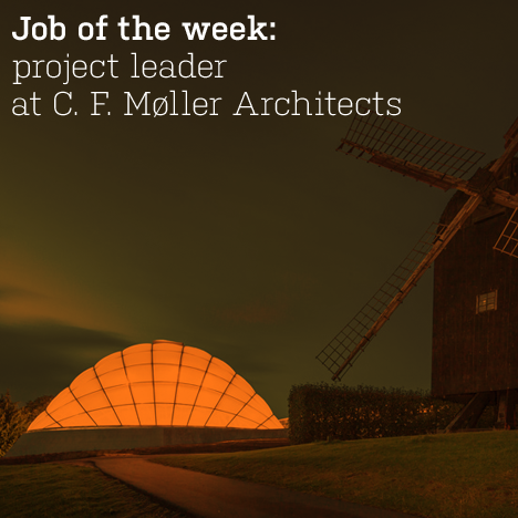 Job of the week: project leader at C. F. Møller Architects