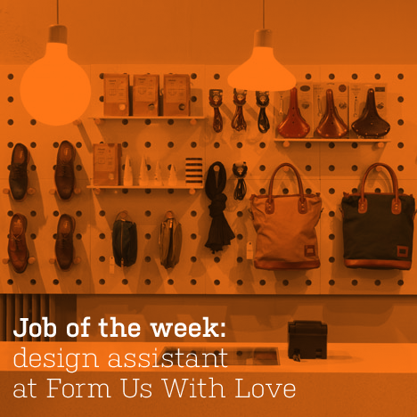 Job of the week: design assistant at Form Us With Love