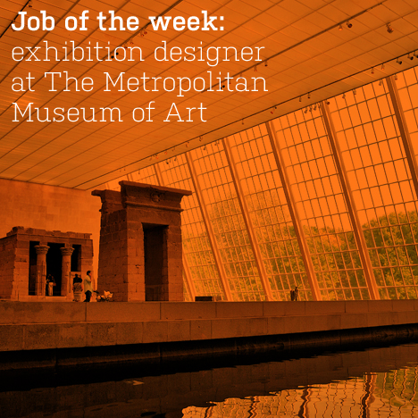 Job of the week: exhibition designer at The Metropolitan Museum of Art