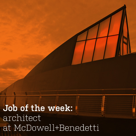 Job of the week: architect at McDowell+Benedetti