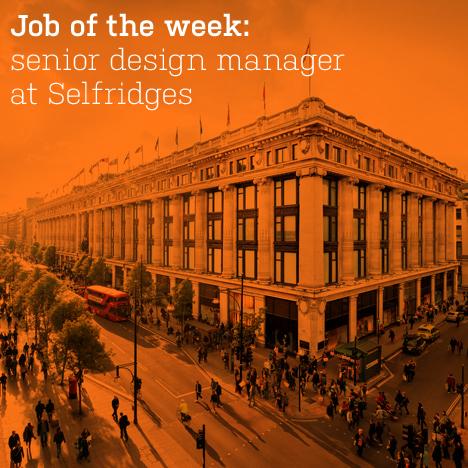 Job of the week: senior design manager at Selfridges