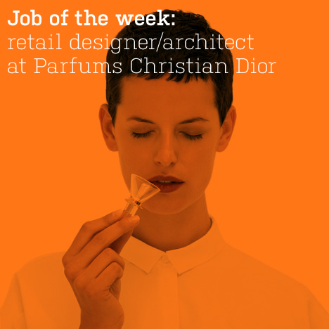 Job of the week: retail designer/architect at Parfums Christian Dior