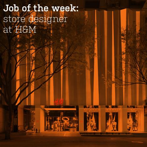 Job of the week: store designer at H&M