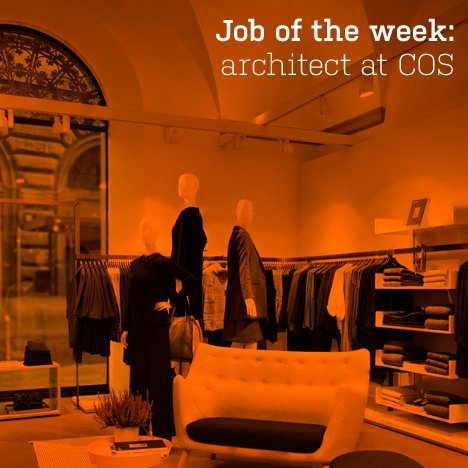 Job of the week: architect at COS