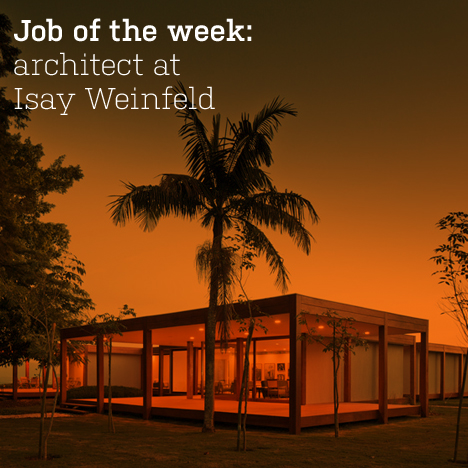 Job of the week: architect at Isay Weinfeld