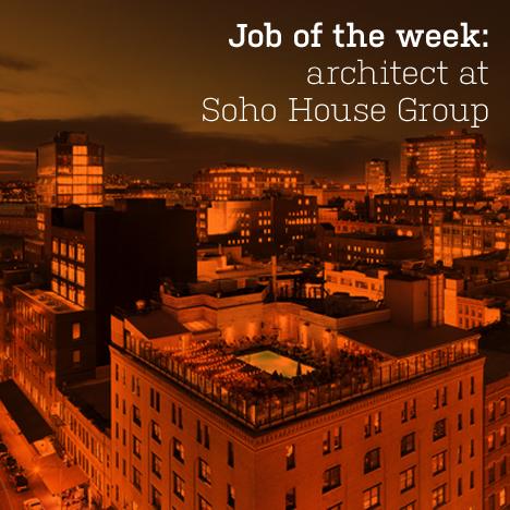 Job of the week: architect at Soho House Group