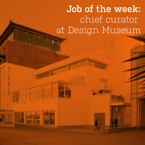 Job of the week: chief curator at Design Museum