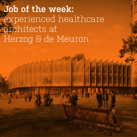 Job of the week: experienced healthcare architects at Herzog & de Meuron