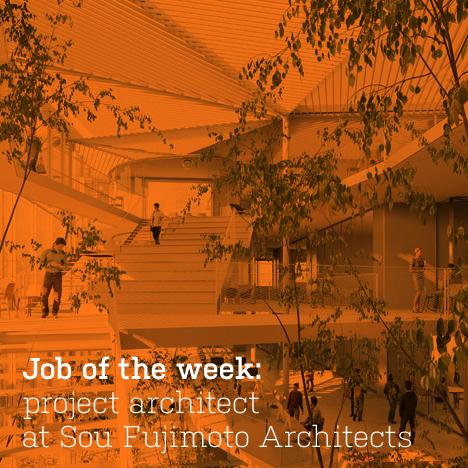 Job of the week: project architectat Sou Fujimoto Architects