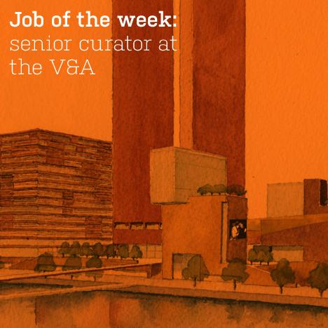 Job of the week: senior curator at the V&A