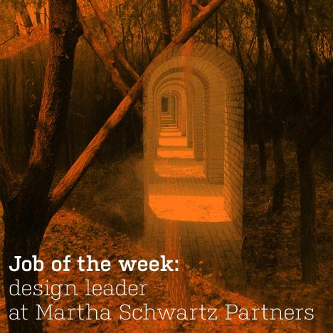 Job of the week: design leader at Martha Schwartz Partners