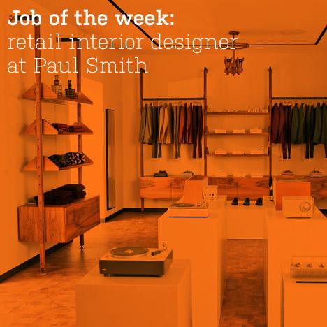 Job Of The Week Retail Interior Designer At Paul Smith