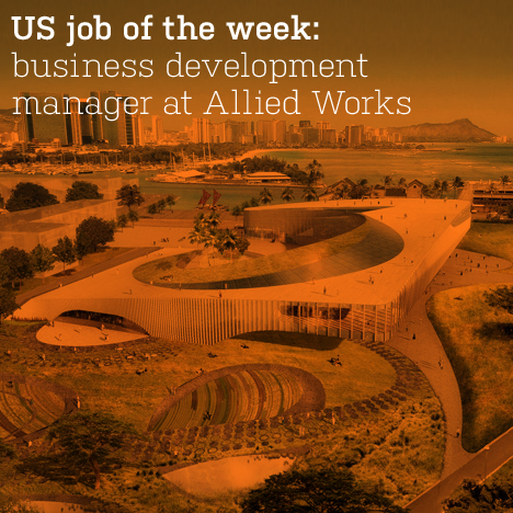 US job of the week: business development and communications manager at Allied Works Architecture