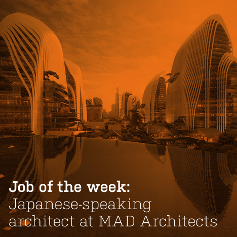 Job of the week: Japanese-speaking architect at MAD Architects