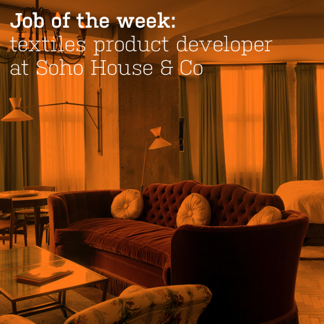 Job Of The Week Textiles Product Developer At Soho House Co