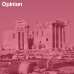 """""""The destruction of the ancient city of Palmyra is an assault on human culture"""""""