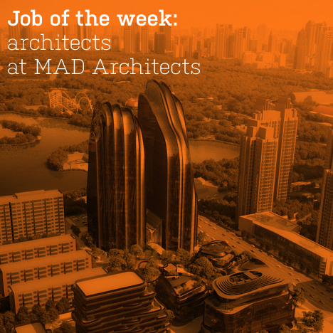 Job of the week: architects at MAD Architects