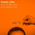 The Dezeen Jobs guide to getting your first job in the design industry