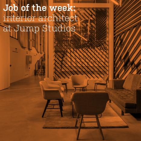 Job of the week: interior architect at Jump Studios