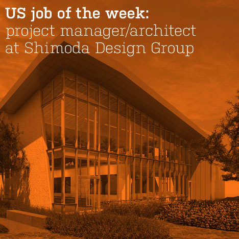 US job of the week: senior project manager/architect at Shimoda Design Group