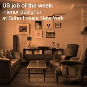 US Job Of The Week Interior Designer At Soho House New York