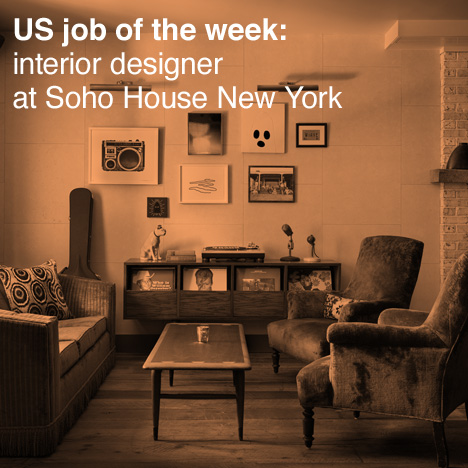 US Job Of The Week Interior Designer At Soho House New York