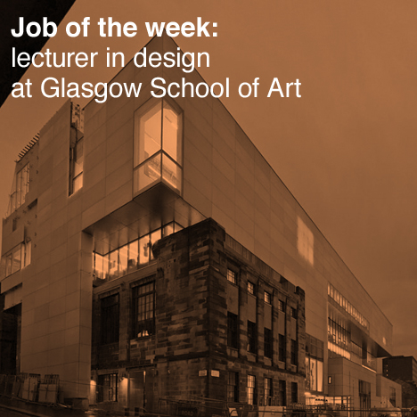 Job of the week: lecturer in design at Glasgow School of Art