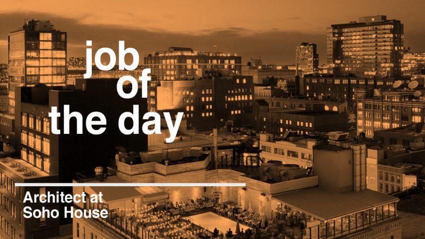 Job Of The Day Architect At Soho House New York