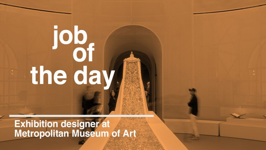 Job of the day exhibition designer at Metropolitan Museum of Art