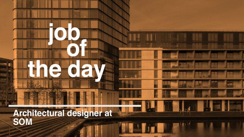 job of the day senior architectural designer at som