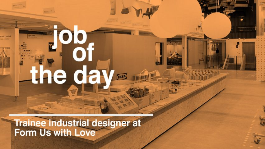 Job of the day trainee industrial designer at Form Us with Love in