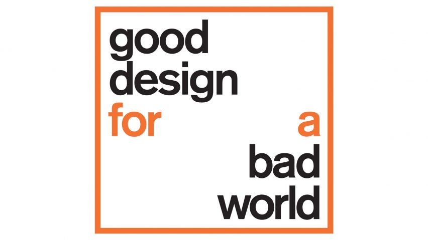 Dezeen and Dutch Design Week launch Good Design for a Bad World initiative