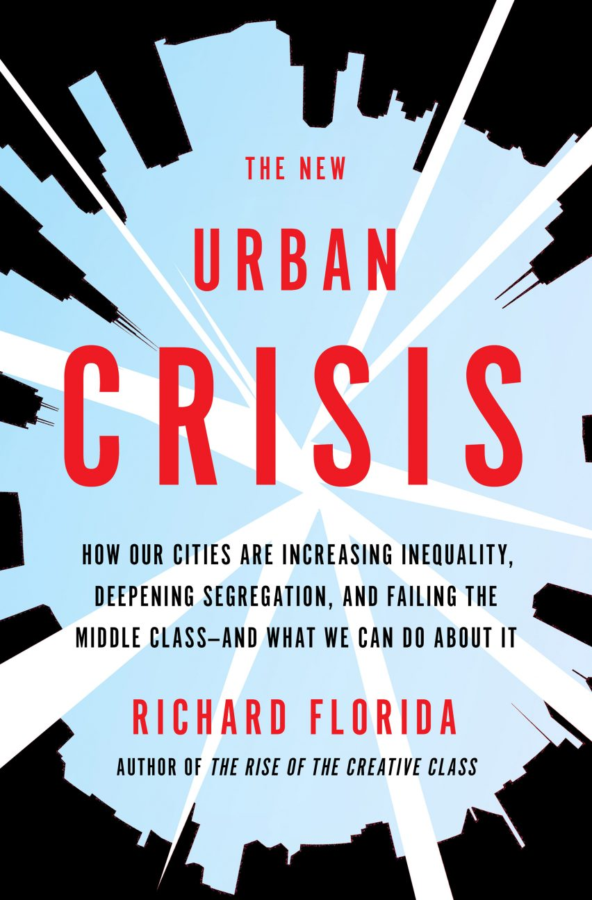 'The New Urban Crisis' is Richard Florida's newest book release on urbanisation and inequality.