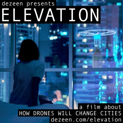 """Drones are """"potentially as disruptive as the internet"""" according to Dezeen's new documentary Elevation"""