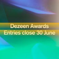 Dezeen Awards entries close on 30 June