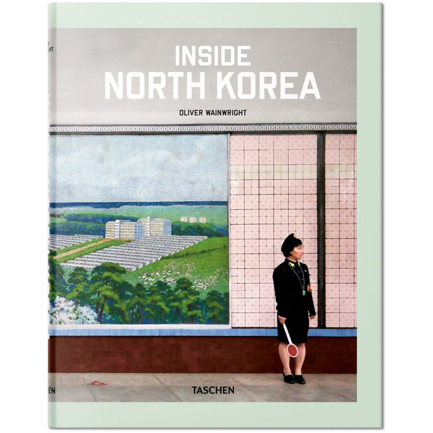 Christmas 2018 gifts for architects and designers: Inside North Korea by Oliver Wainwright, published by Taschen