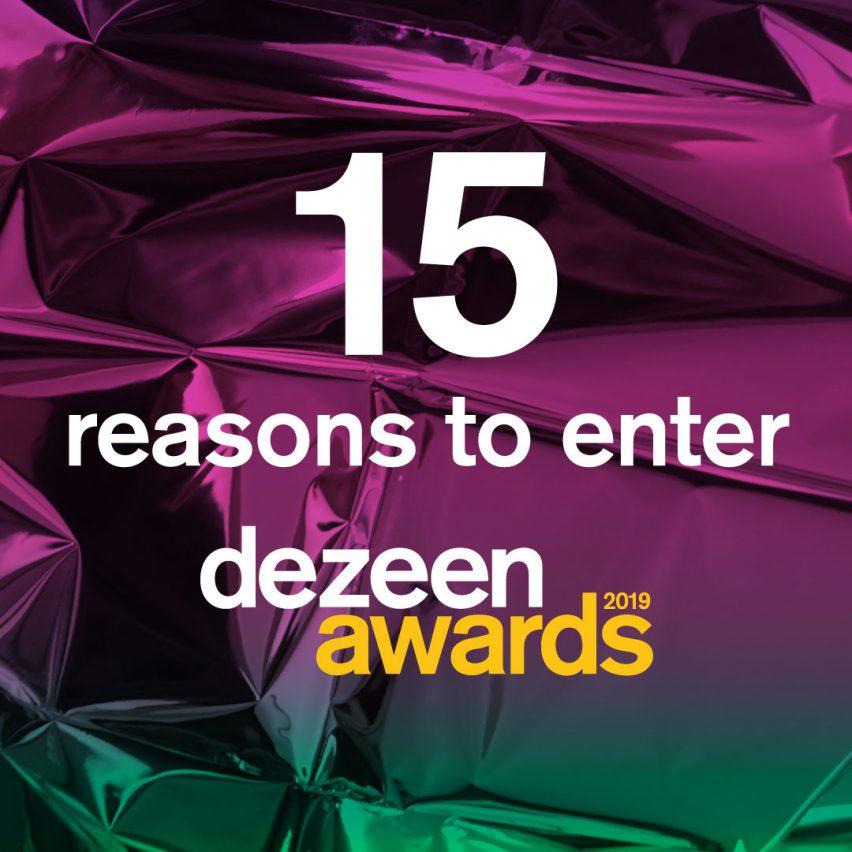 15 reasons to enter Dezeen Awards 2019
