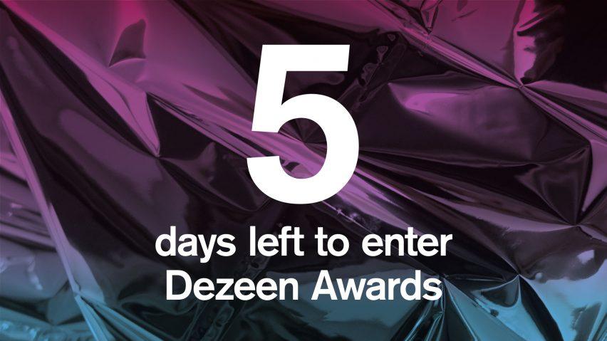 5 days left to enter Dezeen Awards