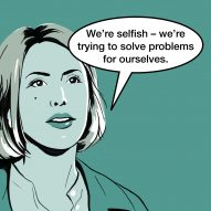 """We're selfish – we're trying to solve problems for ourselves"" says Alexandra Daisy Ginsberg"